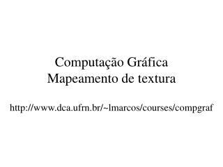 Computação Gráfica Mapeamento de textura