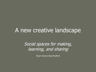 A new creative landscape