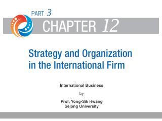 International Business by  Prof. Yong-Sik Hwang  Sejong University