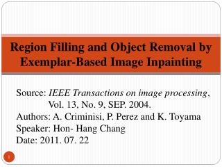 Region Filling and Object Removal by Exemplar-Based Image  Inpainting