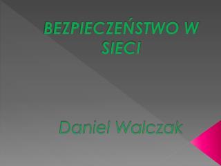 BEZPIECZE?STWO W SIECI Daniel Walczak
