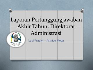 Laporan Pertanggungjawaban Akhir Tahun :  Direktorat Administrasi