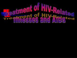 Treatment of HIV-Related  Illnesses and AIDS