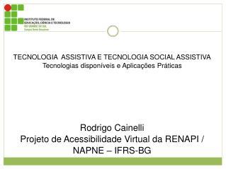 TECNOLOGIA  ASSISTIVA E TECNOLOGIA SOCIAL ASSISTIVA Tecnologias disponíveis e Aplicações Práticas