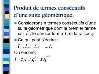 Produit de termes consécutifs d'une suite géométrique.