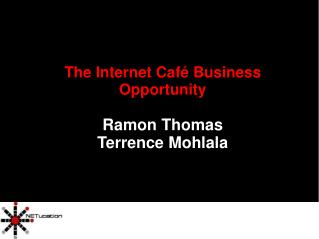 The Internet Café Business Opportunity Ramon Thomas Terrence Mohlala