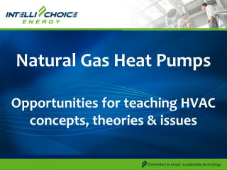 Natural Gas Heat Pumps Opportunities for teaching HVAC concepts, theories & issues