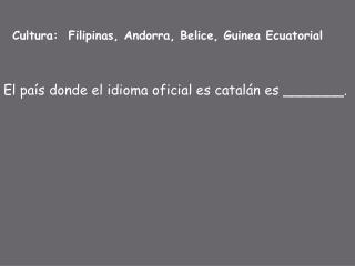 Cultura:  Filipinas, Andorra, Belice, Guinea  Ecuatorial