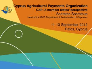 Cyprus Agricultural Payments Organization CAP: A member states' perspective Socrates Socratous