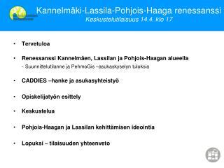 Kannelmäki-Lassila-Pohjois-Haaga renessanssi Keskustelutilaisuus 14.4. klo 17