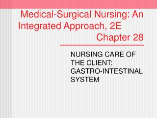 Medical-Surgical Nursing: An   Integrated Approach, 2E        Chapter 28