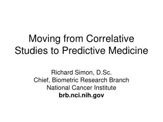 Moving from Correlative Studies to Predictive Medicine
