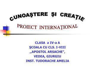 "CLASA  a IV-a A ŞCOALA CU CLS. I-VIII  ,,APOSTOL ARSACHE"",  VEDEA, GIURGIU INST. TUDORACHE AMELIA"