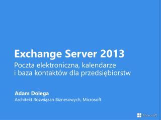 Exchange Server 2013 Poczta elektroniczna, kalendarze i baza kontaktów dla przedsiębiorstw