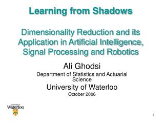 Ali Ghodsi Department of Statistics and Actuarial Science  University of Waterloo October 2006