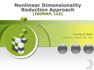 Nonlinear Dimensionality Reduction Approach (ISOMAP, LLE)