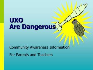 UXO  Are Dangerous