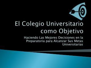 El Colegio Universitario como Objetivo