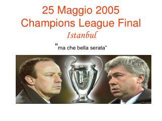"""25 Maggio 2005 Champions League Final Istanbul """" ma che bella serata"""""""