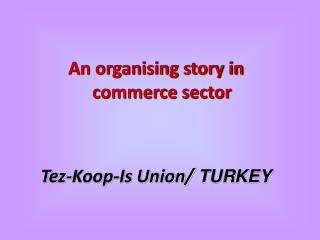 An organising story in commerce sector Tez-Koop-Is Union/  TURKEY