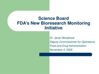 Science Board  FDA's New Bioresearch Monitoring Initiative