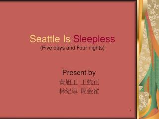 Seattle Is  Sleepless (Five days and Four nights)