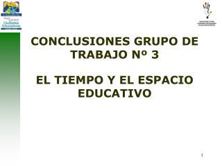 CONCLUSIONES GRUPO DE TRABAJO Nº 3 EL TIEMPO Y EL ESPACIO EDUCATIVO