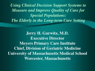 Jerry H. Gurwitz, M.D. Executive Director Meyers Primary Care Institute