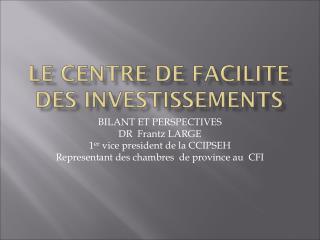 LE CENTRE DE FACILITE DES INVESTISSEMENTS