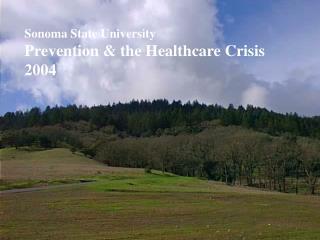 Sonoma State University Prevention & the Healthcare Crisis 2004