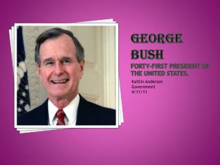 George Bush Forty-first president of the United States.