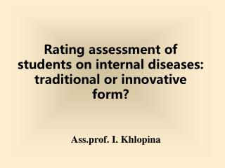 Rating assessment of students on internal diseases :  traditional or innovative form?
