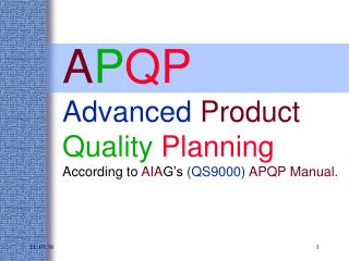 A P QP Advanced  Product Quality  Planning According to  AIA G's  (QS9000)  APQP Manual.