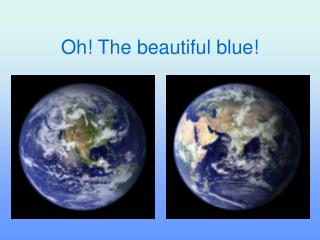 Oh! The  beautiful  blue!