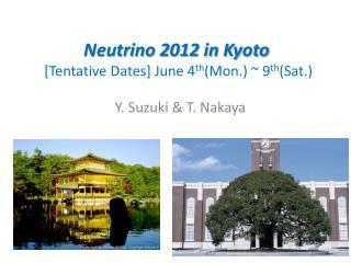 Neutrino 2012 in Kyoto  [Tentative Dates] June  4 th (Mon.) ~ 9 th (Sat.)