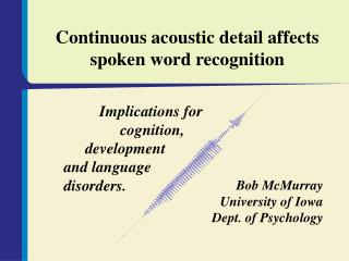 Continuous acoustic detail affects  spoken word recognition