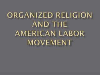 Organized religion          and the  american labor movement