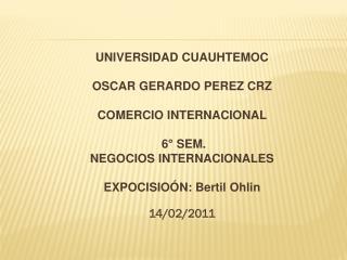 UNIVERSIDAD CUAUHTEMOC OSCAR GERARDO PEREZ CRZ  COMERCIO INTERNACIONAL  6° SEM.