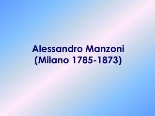 Alessandro Manzoni (Milano 1785-1873)