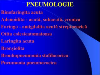 PNEUMOLOGIE Rinofaringita acuta Adenoidita - acută, subacută, cronica