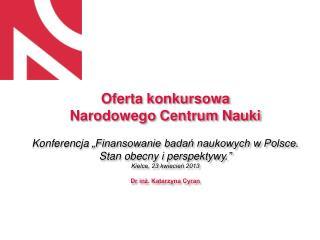 """Oferta konkursowa  Narodowego  Centrum Nauki Konferencja  """"Finansowanie badań naukowych w Polsce."""