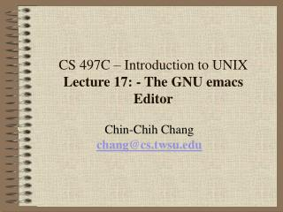 CS 497C – Introduction to UNIX Lecture 17: - The GNU emacs Editor