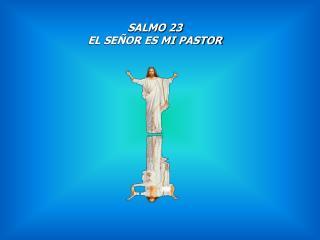 SALMO 23 EL SEÑOR ES MI PASTOR