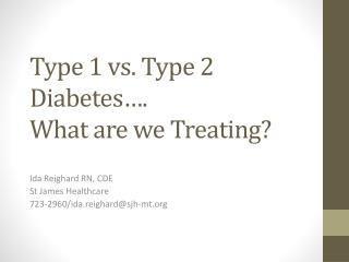 Type 1 vs. Type 2 Diabetes…. What are we Treating?