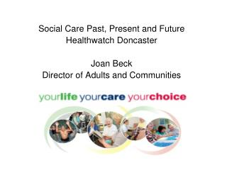 Social Care Past, Present and Future Healthwatch Doncaster Joan Beck
