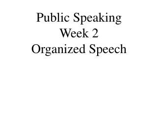 Public Speaking Week 2 Organized Speech