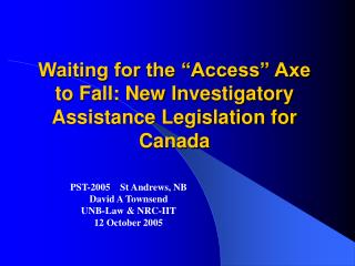 "Waiting for the ""Access"" Axe to Fall: New I nvestigatory Assistance Legislation for Canada"