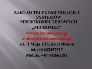 """ZAKŁAD TELEKOMUNIKACJI  I SYSTEMÓW MIKROKOMPUTEROWYCH  """"MICROMEX"""" micromex.pl"""