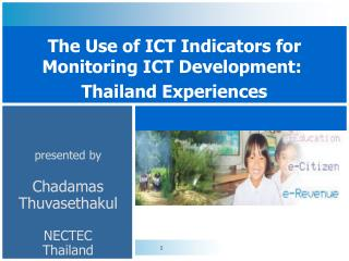 The Use of ICT Indicators for Monitoring ICT Development : Thailand Experiences