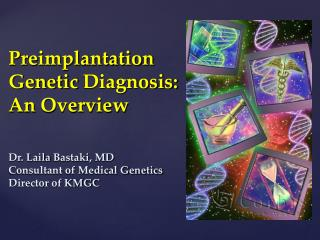 Preimplantation  Genetic  Diagnosis: An  Overview  Dr.  Laila Bastaki , MD